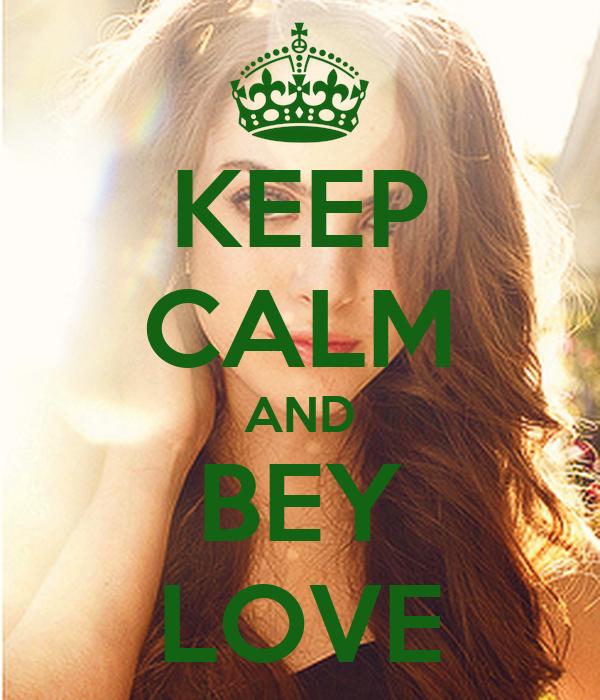 KEEP CALM AND BEY LOVE