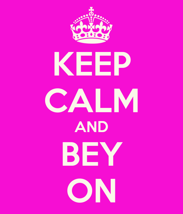 KEEP CALM AND BEY ON