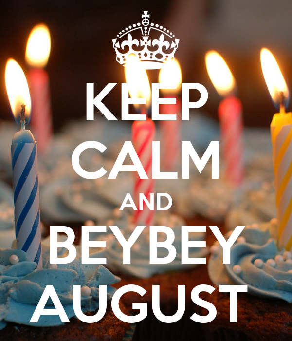 KEEP CALM AND BEYBEY AUGUST