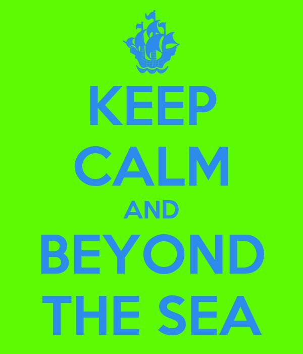 KEEP CALM AND BEYOND THE SEA
