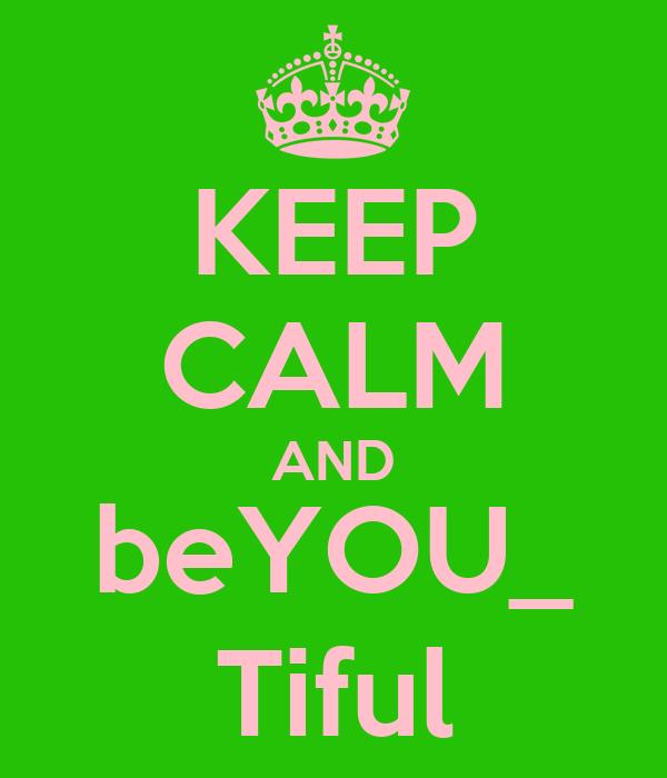 KEEP CALM AND beYOU_ Tiful