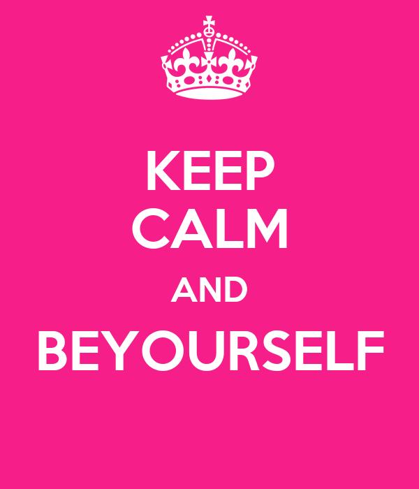 KEEP CALM AND BEYOURSELF