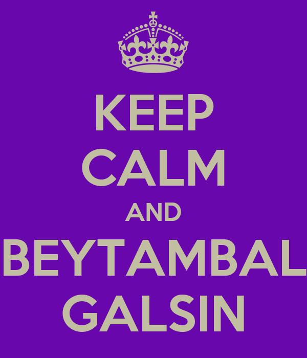 KEEP CALM AND BEYTAMBAL GALSIN