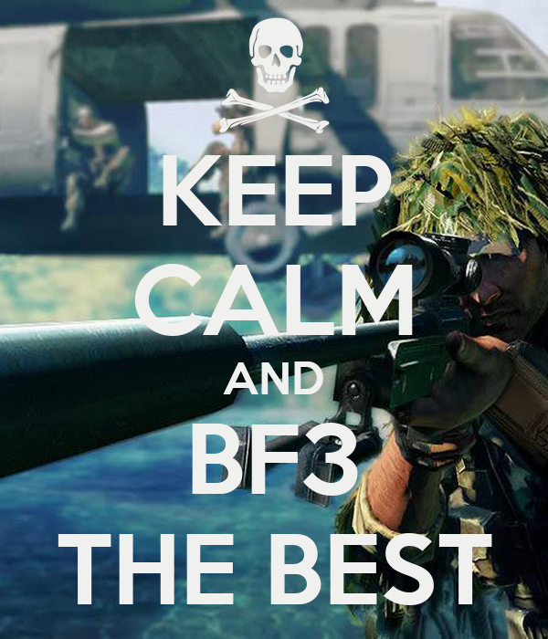 KEEP CALM AND BF3 THE BEST