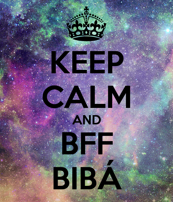 KEEP CALM AND BFF BIBÁ