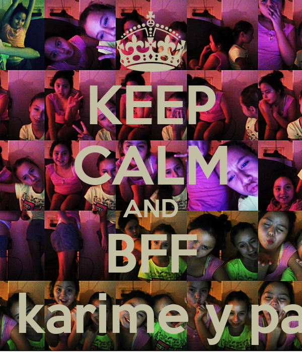 KEEP CALM AND BFF brianda y karime y paola y abi
