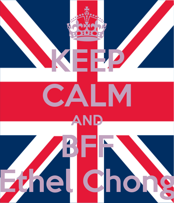 KEEP CALM AND BFF Ethel Chong