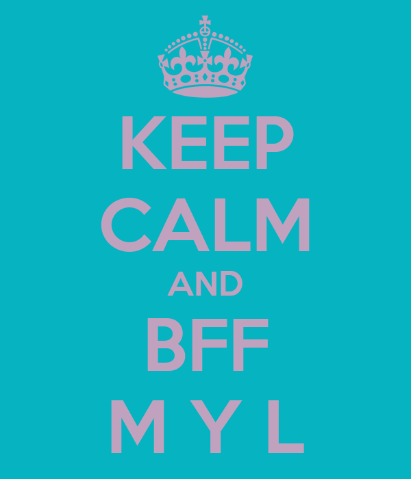 KEEP CALM AND BFF M Y L