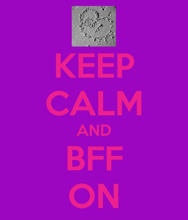 KEEP CALM AND BFF ON