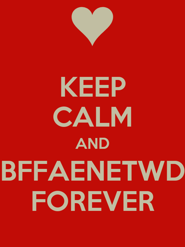 KEEP CALM AND BFFAENETWD FOREVER
