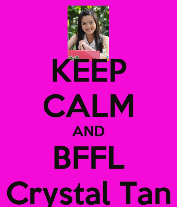 KEEP CALM AND BFFL Crystal Tan
