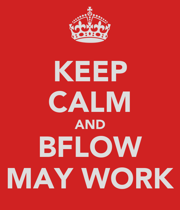 KEEP CALM AND BFLOW MAY WORK