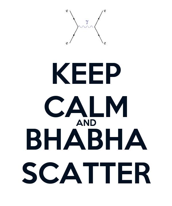KEEP CALM AND BHABHA SCATTER