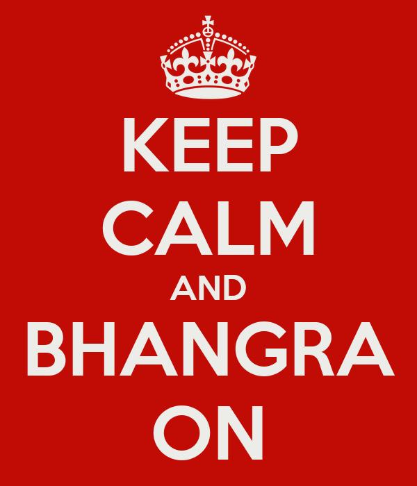 KEEP CALM AND BHANGRA ON