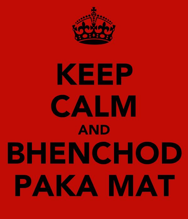 KEEP CALM AND BHENCHOD PAKA MAT