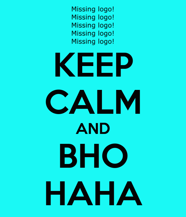 KEEP CALM AND BHO HAHA