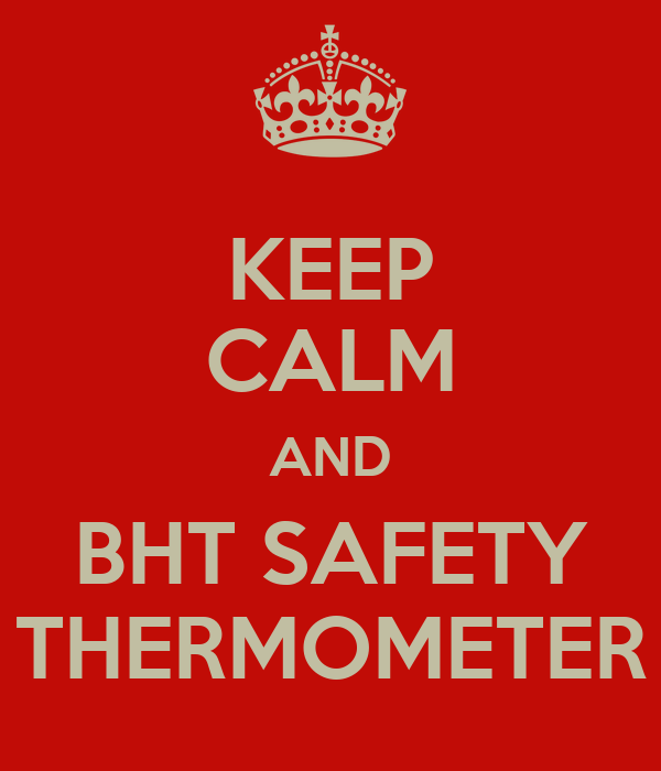 KEEP CALM AND BHT SAFETY THERMOMETER