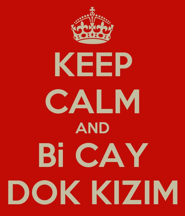 KEEP CALM AND Bi CAY DOK KIZIM