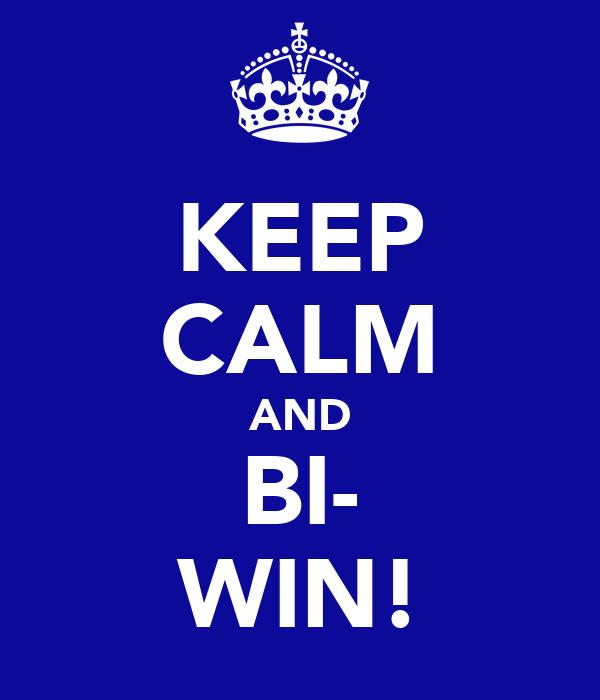 KEEP CALM AND BI- WIN!