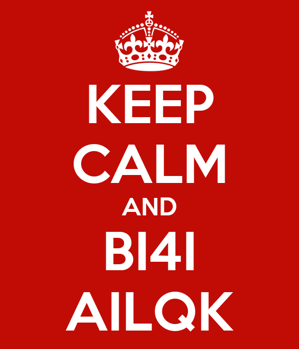 KEEP CALM AND BI4I AILQK
