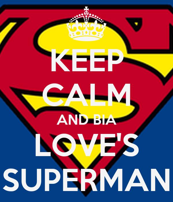 KEEP CALM AND BIA LOVE'S SUPERMAN