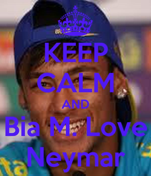 KEEP CALM AND Bia M. Love Neymar