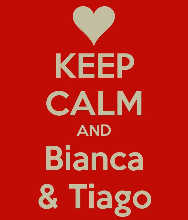 KEEP CALM AND Bianca & Tiago