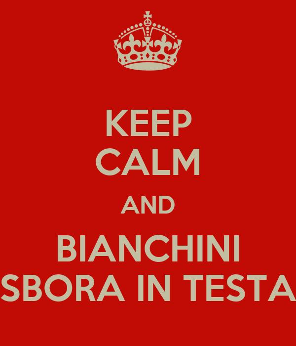 KEEP CALM AND BIANCHINI SBORA IN TESTA
