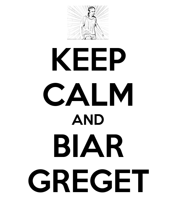 KEEP CALM AND BIAR GREGET