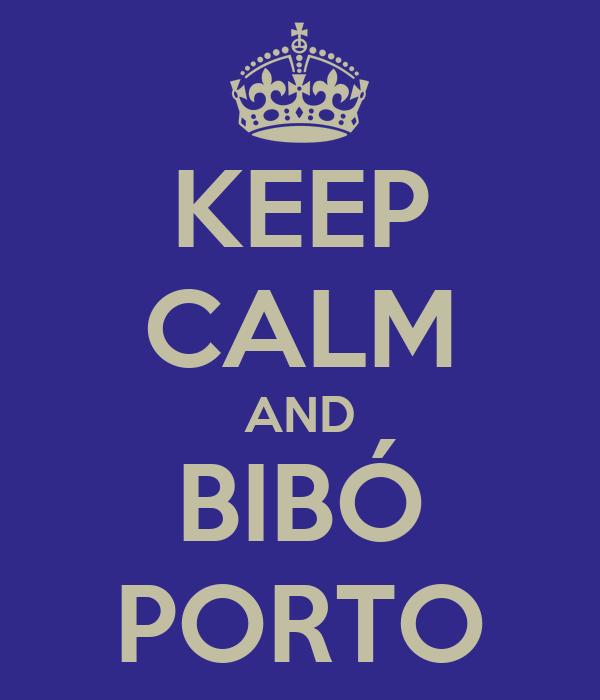 KEEP CALM AND BIBÓ PORTO