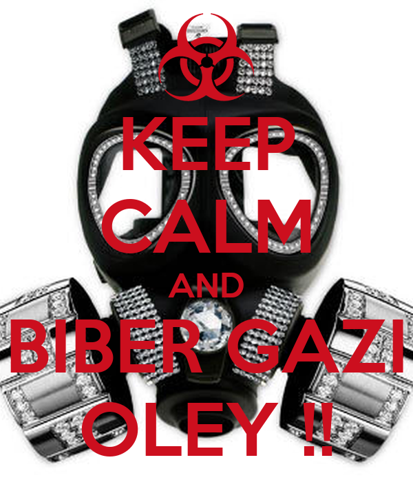 KEEP CALM AND BIBER GAZI OLEY !!