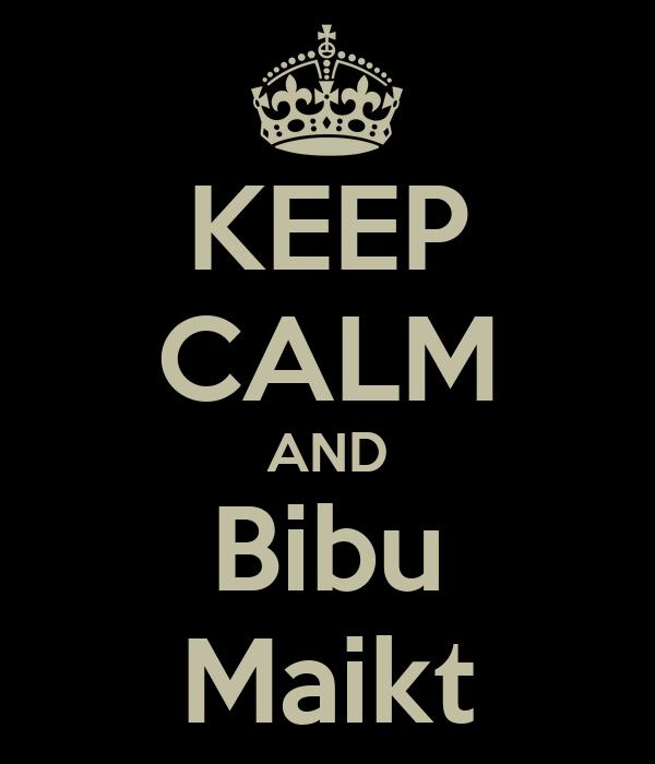 KEEP CALM AND Bibu Maikt