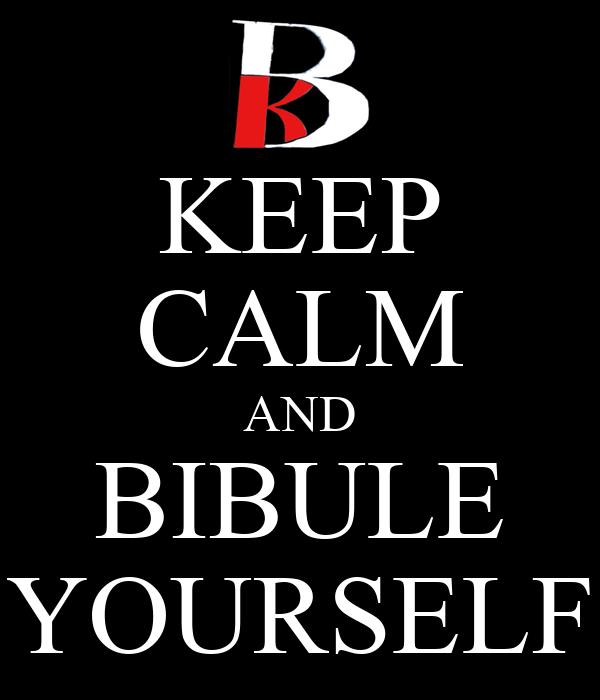KEEP CALM AND BIBULE YOURSELF