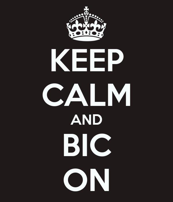 KEEP CALM AND BIC ON