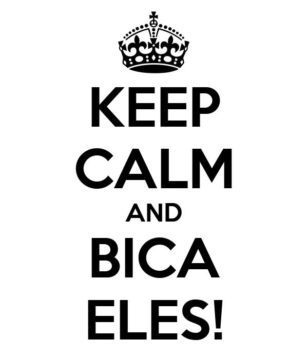 KEEP CALM AND BICA ELES!