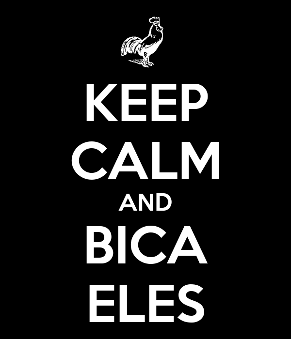 KEEP CALM AND BICA ELES