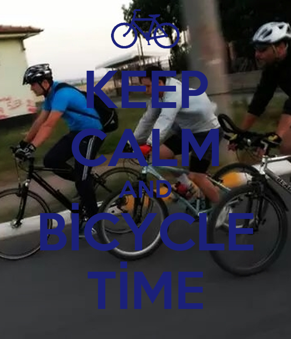 KEEP CALM AND BİCYCLE TİME