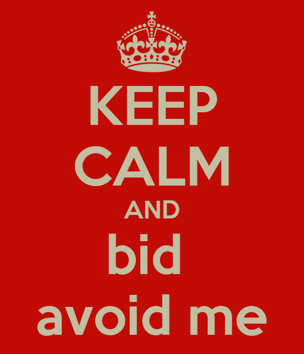 KEEP CALM AND bid  avoid me