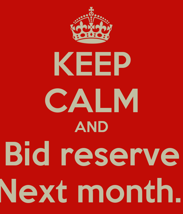 KEEP CALM AND Bid reserve Next month..