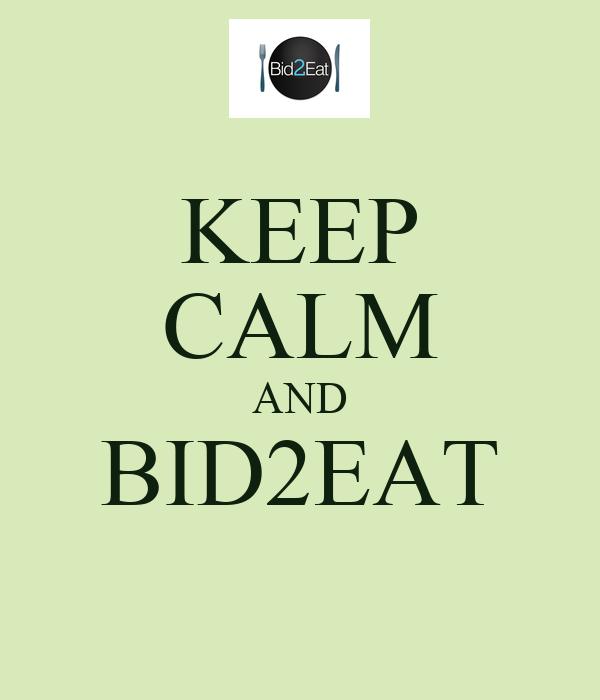 KEEP CALM AND BID2EAT