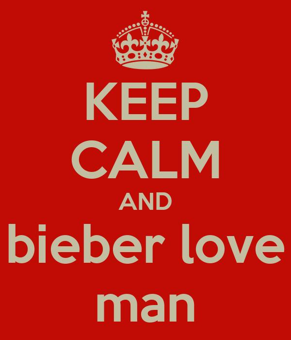 KEEP CALM AND bieber love man