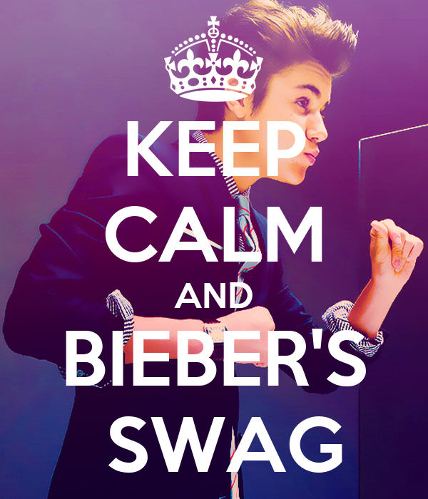 KEEP CALM AND BIEBER'S  SWAG