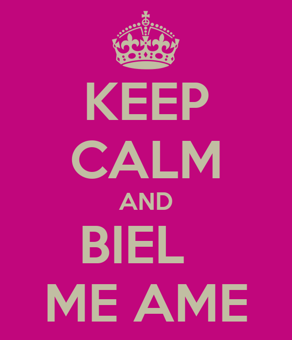 KEEP CALM AND BIEL   ME AME