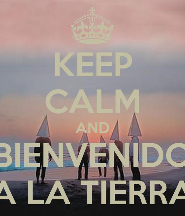 KEEP CALM AND BIENVENIDO A LA TIERRA