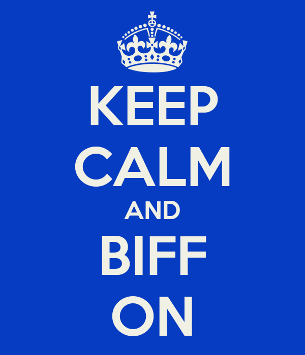 KEEP CALM AND BIFF ON