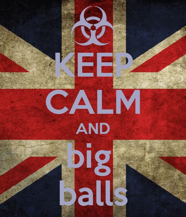 KEEP CALM AND big  balls