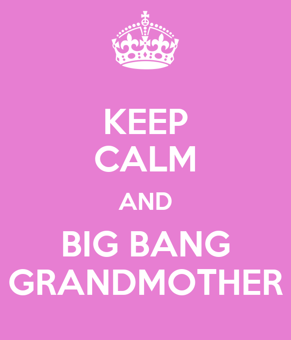 KEEP CALM AND BIG BANG GRANDMOTHER