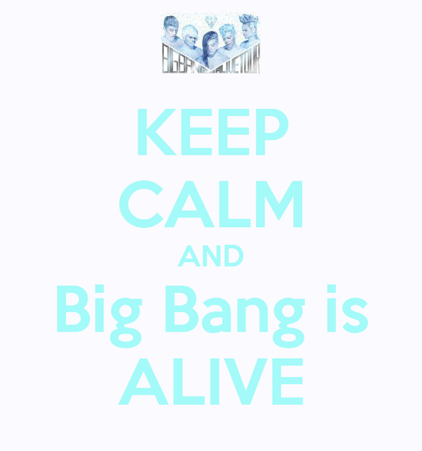 KEEP CALM AND Big Bang is ALIVE