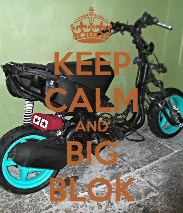 KEEP CALM AND BIG BLOK