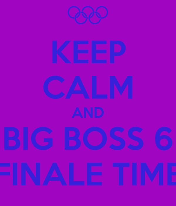 KEEP CALM AND BIG BOSS 6 FINALE TIME